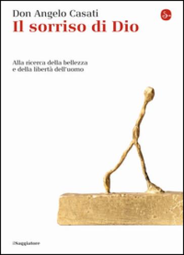 Il sorriso di Dio. Alla ricerca della bellezza e della libertà dell'uomo - Angelo Casati | Jonathanterrington.com