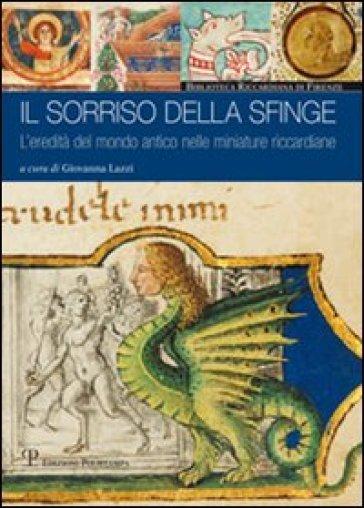 Il sorriso della sfinge. L'eredità del mondo antico nelle miniature riccardiane - G. Lazzi | Rochesterscifianimecon.com