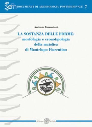 La sostanza delle forme: morfologia e cronotipologia della maiolica di Montelupo Fiorentino - Antonio Fornaciari | Rochesterscifianimecon.com