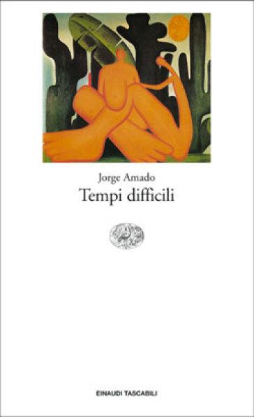 I sotterranei della libertà. 1.Tempi difficili - Jorge Amado |