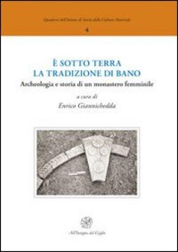 E sotto terra la tradizione di Bano. Archeologia e storia di un monastero femminile - E. Giannichedda | Ericsfund.org