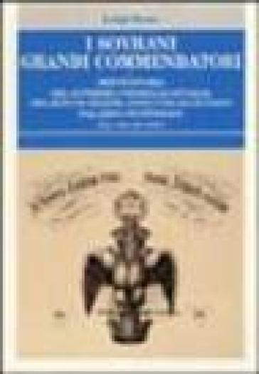 I sovrani grandi commendatori e breve storia del Supremo Consiglio d'Italia del rito scozzese antico ed accettato Palazzo Giustininiani dal 1805 ad iggi. - Luigi Sessa |