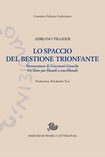 Lo spaccio del bestione trionfante. Stroncatura di Giovanni Gentile - Adriano Tilgher |