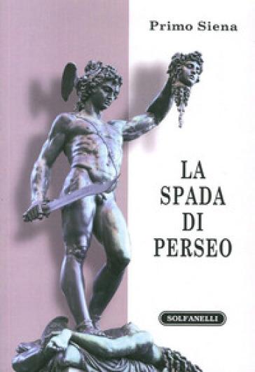 La spada di Perseo. Itinerari metapolitici - Primo Siena |