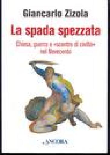 La spada spezzata. Chiesa, guerra e «scontro di civiltà» nel Novecento - Giancarlo Zizola pdf epub
