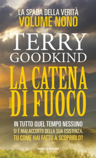La spada della verità. 9: La catena di fuoco - Terry Goodkind  
