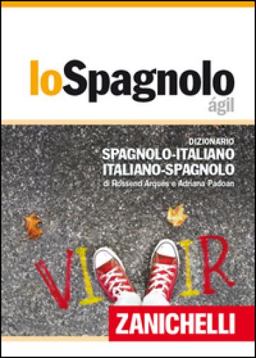 Lo spagnolo agil. Dizionario spagnolo-italiano, italiano-spagnolo. Con Contenuto digitale (fornito elettronicamente) - Rossend Arqués pdf epub