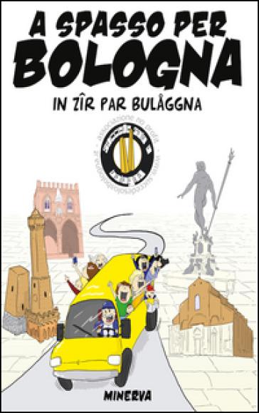 A spasso per Bologna. In zir par Bulaggna - K. Ceroni pdf epub