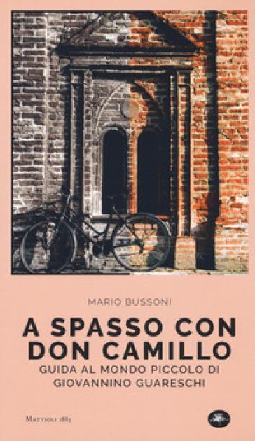 A spasso con Don Camillo. Guida al mondo piccolo di Giovannino Guareschi - Mario Bussoni   Thecosgala.com