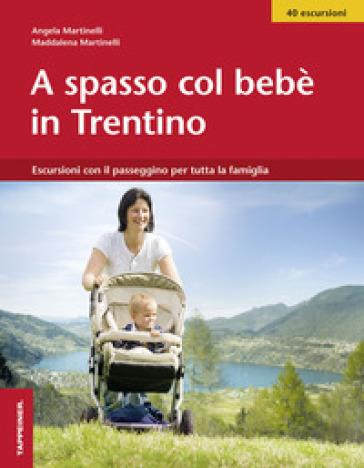 A spasso col bebè nel Trentino. Escursioni con il passeggino per tutta la famiglia - Angela Martinelli |