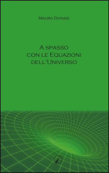 A spasso con le equazioni dell'universo - Mauro Donadi |