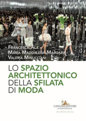 Lo spazio architettonico della sfilata di moda - Francesca Ala | Rochesterscifianimecon.com