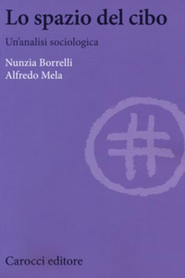 Lo spazio del cibo. Un'analisi sociologica - Nunzia Borrelli |