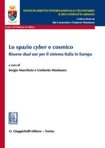 Lo spazio «cyber» e cosmico. Risorse «dual use» per il sistema Italia in Europa - Sergio Marchisio |