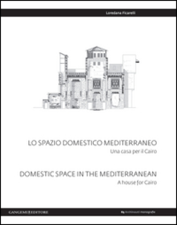 Lo spazio domestico mediterraneo. Una casa per il Cairo-Domestic space in Mediterranean. A house for Cairo