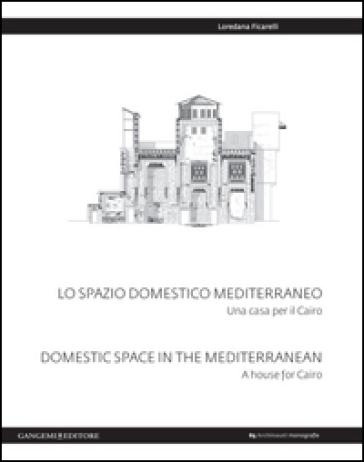 Lo spazio domestico mediterraneo. Una casa per il Cairo-Domestic space in Mediterranean. A house for Cairo - Loredana Ficarelli | Rochesterscifianimecon.com