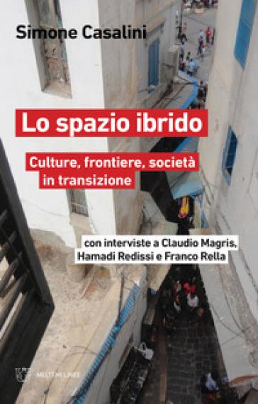 Lo spazio ibrido. Culture, frontiere, società in transizione - Simone Casalini  