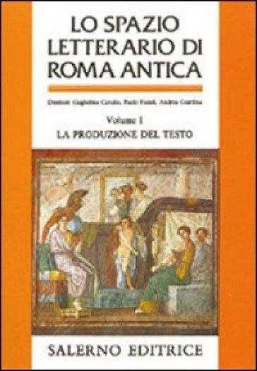 Lo spazio letterario di Roma antica. 1.La produzione del testo - Paolo Fedeli | Rochesterscifianimecon.com