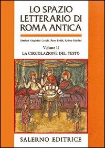 Lo spazio letterario di Roma antica. 2.La circolazione del testo - Paolo Fedeli | Rochesterscifianimecon.com