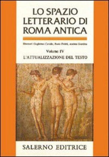 Lo spazio letterario di Roma antica. 4.L'Attualizzazione del testo - G. Cavallo   Rochesterscifianimecon.com