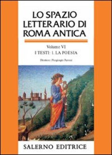 Lo spazio letterario di Roma antica. 6.I testi. La poesia - A. Fusi |