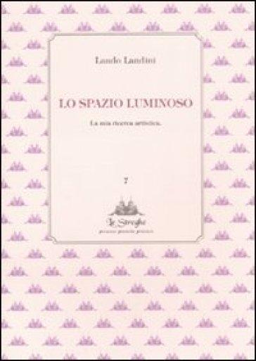 Lo spazio luminoso. La mia ricerca artistica - Landini   Rochesterscifianimecon.com