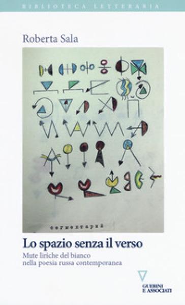 Lo spazio senza il verso. Mute liriche del bianco nella poesia russa contemporanea - Roberta Sala | Rochesterscifianimecon.com