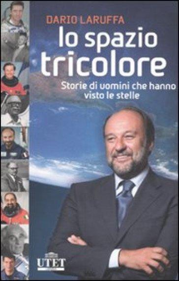 Lo spazio tricolore. Storie di uomini che hanno visto le stelle - Dario Laruffa | Thecosgala.com