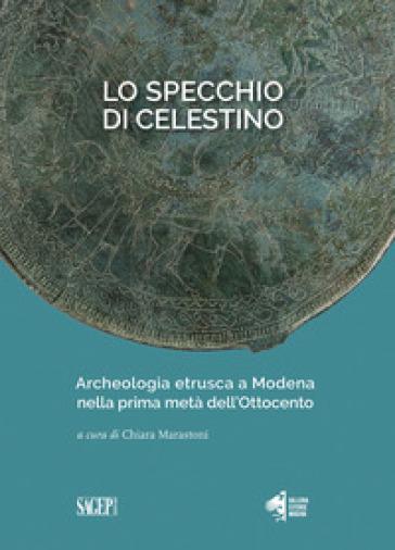Lo specchio di Celestino. Archeologia etrusca a Modena nella prima metà dell'Ottocento - C. Marastoni | Kritjur.org