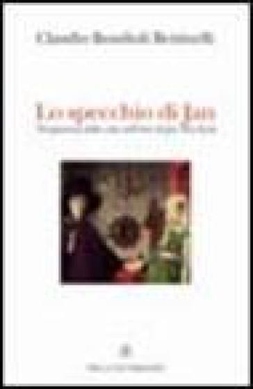 Lo specchio di Jan. Trasparenze della vita nell'arte di Jan Van Eyck - Claudio Bondioli Bettinelli  