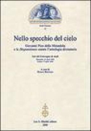 Nello specchio del cielo. Giovanni Pico della Mirandola e le Disputationes contro l'astrologia divinatoria. Atti del Convegno di studi (aprile 2004) - M. Bertozzi | Kritjur.org