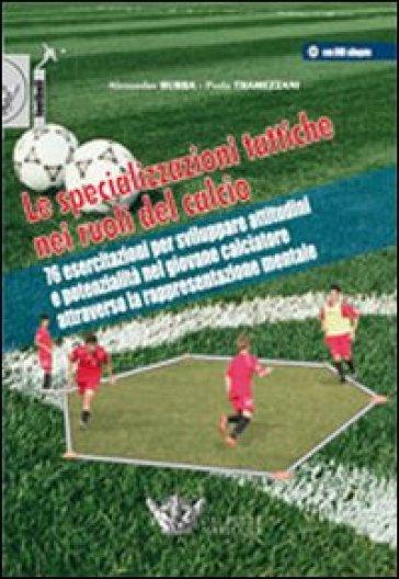 Le specializzazioni tattiche nei ruoli del calcio. Con DVD - Alessandro Bubba |