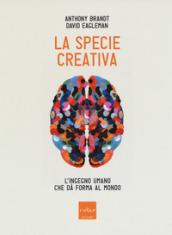 La specie creativa. L'ingegno umano che dà forma al mondo