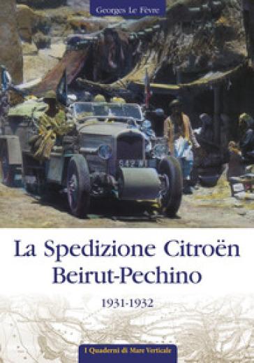 La spedizione Citroen Beirut-Pechino 1931-1932 - Georges Le Fèvre | Rochesterscifianimecon.com