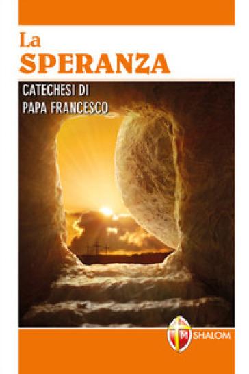La speranza. Catechesi di papa Francesco. Ediz. a caratteri grandi - Papa Francesco (Jorge Mario Bergoglio) |