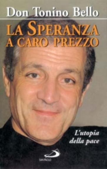 La speranza a caro prezzo. L'utopia della pace - Antonio Bello   Kritjur.org