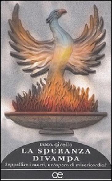 La speranza divampa. Seppellire i morti, un'opera di misericordia? - Luca Girello | Kritjur.org