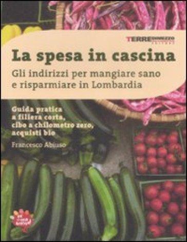 La spesa in cascina. Gli indirizzi per mangiare sano e risparmiare in Lombardia - Francesco Abiuso   Thecosgala.com