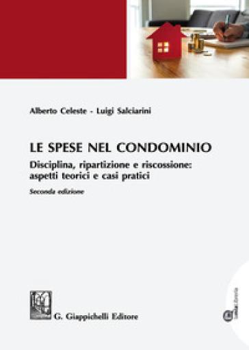 Le spese nel condominio. Disciplina, ripartizione e riscossione: aspetti teorici e casi pratici - Alberto Celeste |