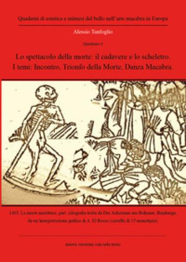 Lo spettacolo della morte: il cadavere e lo scheletro. I temi: Incontro, Trionfo della morte, danza macabra. Quaderno. 4. - Alessio Tanfoglio |