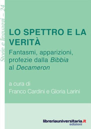 Lo spettro e la verità. Fantasmi, apparizioni, profezie dalla «Bibbia» al «Decameron» - F. Cardini |