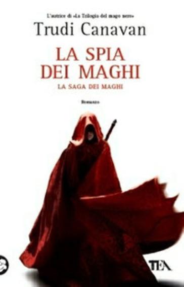 La spia dei maghi. La saga dei maghi - Trudi Canavan |