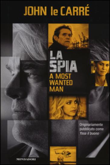 La spia. A most wanted man (Yssa il buono) - John Le Carré |