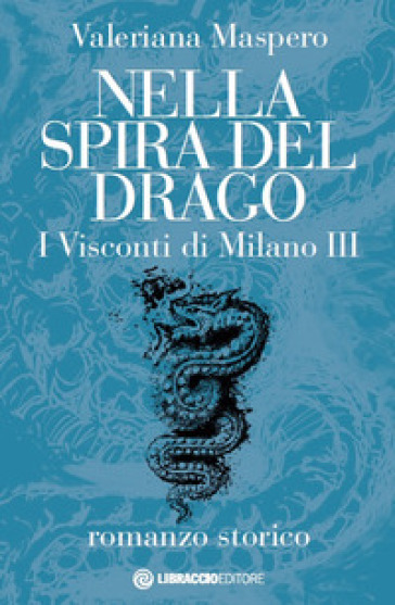 Nella spira del drago. I visconti di Milano. 3. - Valeriana Maspero |