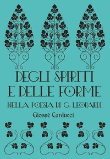 Degli spiriti e delle forme nella poesia di G. Leopardi - Giosuè Carducci | Ericsfund.org