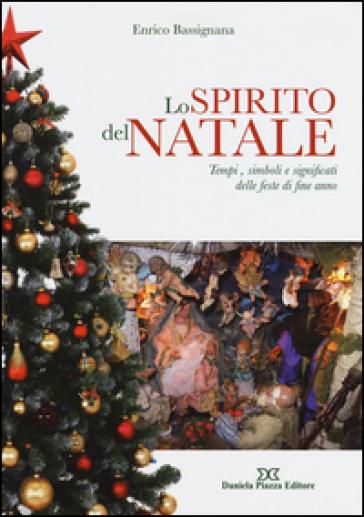 Lo spirito del Natale. Tempi, simboli e significati delle feste di fine anno - Enrico Bassignana  