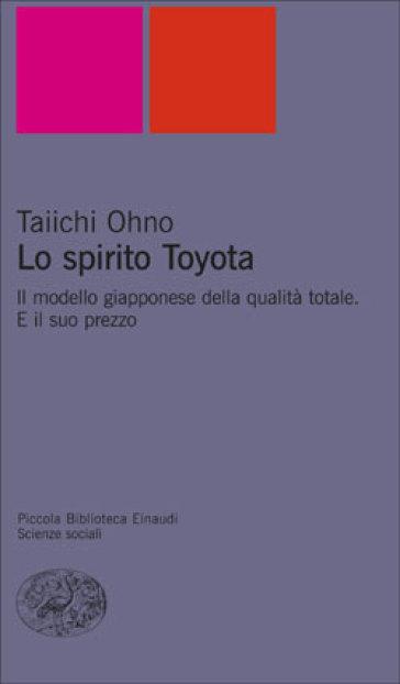 Lo spirito Toyota. Il modello giapponese della qualità totale. E il suo prezzo - Ohno Taiichi  