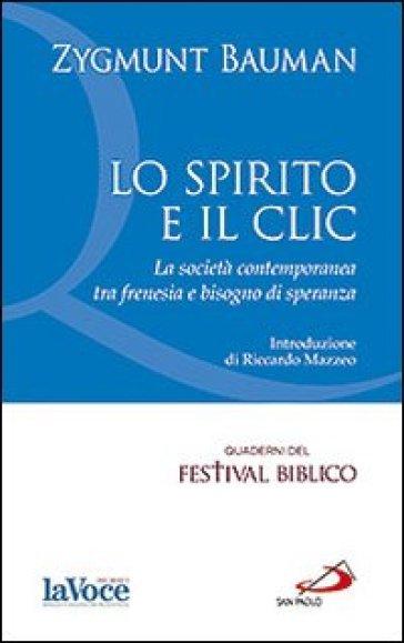 Lo spirito e il clic. La società contemporanea tra frenesia e bisogno di speranza - Zygmunt Bauman |