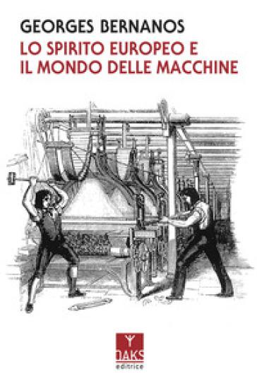 Lo spirito europeo e il mondo delle macchine - Georges Bernanos |