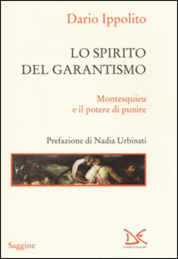 Lo spirito del garantismo. Montesquieu e il potere di punire - Dario Ippolito  